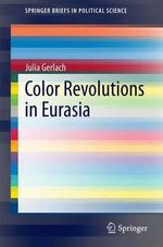 Color Revolutions in Eurasia - Julia Gerlach