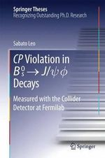 Cp Violation in {B_s}^0 -> J/PSI.Phi Decays : Measured With the Collider Detector at Fermilab - Sabato Leo