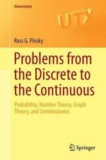Problems from the Discrete to the Continuous : Probability, Number Theory, Graph Theory, and Combinatorics - Ross Pinsky
