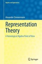 Representation Theory : A Homological Algebra Point of View - Alexander Zimmermann