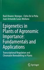 Epigenetics in Plants of Agronomic Importance: Fundamentals and Applications : Transcriptional Regulation and Chromatin Remodelling in Plants - Raul Alvarez