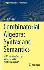 Combinatorial Algebra : Syntax and Semantics - Mark V. Sapir