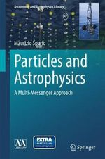 Particles and Astrophysics : A Multimessenger Approach - Maurizio Spurio