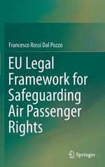 EU Legal Framework for Safeguarding Air Passenger Rights - Francesco Rossi dal Pozzo