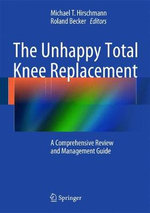 The Unhappy Total Knee Replacement : A Comprehensive Review and Management Guide
