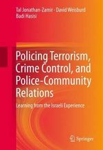 Policing Terrorism, Crime Control, and Police Community Relations : Learning from the Israeli Experience - Tal Jonathan-Zamir
