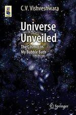 Universe Unveiled : The Cosmos in My Bubble Bath - C. V. Vishveshwara