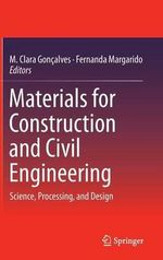 Materials for Construction and Civil Engineering : Science, Processing, and Design