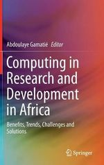 Computing in Research and Development in Africa : Benefits, Trends, Challenges and Solutions