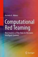 Computational Red Teaming : Risk Analytics of Big-Data-to-Decisions Intelligent Systems - Hussein A. Abbass