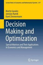 Decision Making and Optimization : Special Matrices and Their Applications in Economics and Management - Martin Gavalec