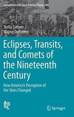 Eclipses, Transits, and Comets of the Nineteenth Century : How America's Perception of the Skies Changed - Stella Cottam