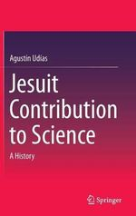 Jesuit Contribution to Science : A History - Agustin Udias
