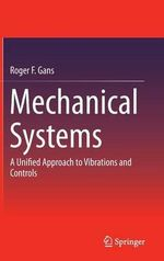 Mechanical Systems : A Unified Approach to Vibrations and Controls - Roger F. Gans