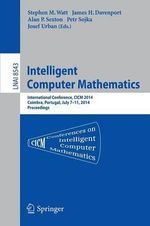 Intelligent Computer Mathematics : Cicm 2014 Joint Events: Calculemus, Dml, Mkm, and Systems and Projects 2014, Coimbra, Portugal, July 7-11, 2014. Proceedings
