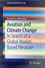 Aviation and Climate Change : In Search of a Global Market Based Measure - Ruwantissa Abeyratne