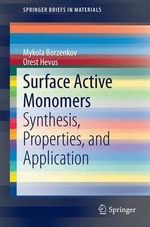 Surface Active Monomers : Synthesis, Properties, and Application - Mykola Borzenkov