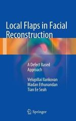 Local Flaps in Facial Reconstruction : A Defect Based Approach - Velupillai Ilankovan