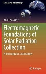 Electromagnetic Foundations of Solar Power Collection : A Technology for Sustainability - Alan J. Sangster