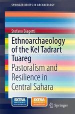 Ethnoarchaeology of the Kel Tadrart Tuareg : Resilience in Desert Pastoralist in Northern Africa - Stefano Biagetti