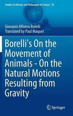 Borelli's on the Movement of Animals - on the Natural Motions Resulting from Gravity - Giovanni Alfonso Borelli