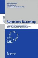 Automated Reasoning : 7th International Joint Conference, Ijcar 2014, Held as Part of the Vienna Summer of Logic, Vienna, Austria, July 19-22, 2014, Proceedings