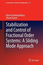 Stabilization and Control of Fractional Order Systems : A Sliding Mode Approach - Bandyopadhyay Bijnan