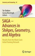 Saga - Advances in Shapes, Geometry, and Algebra : Results from the Marie Curie Initial Training Network