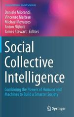 Social Collective Intelligence : Combining the Powers of Humans and Machines to Build a Smarter Society