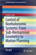 Control of Nonholonomic Systems : from Sub-Riemannian Geometry to Motion Planning - Frederic Jean