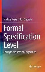 Formal Specification Level : Concepts, Methods, and Algorithms - Mathias Soeken