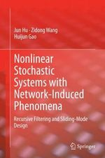 Nonlinear Stochastic Systems With Network-Induced Phenomena : Recursive Filtering and Sliding-Mode Design - Jun Hu