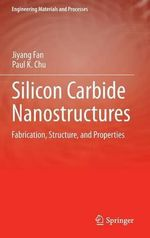 Silicon Carbide Nanostructures : Fabrication, Structure, and Properties - Ji-Yang Fan