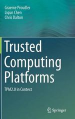 Trusted Computing Platforms : Tpm2.0 in Context - Graeme Proudler