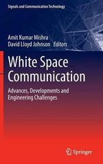 White Space Communication : Advances, Developments and Engineering Challenges