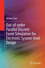 Out-Of-Order Parallel Discrete Event Simulation for Electronic System-Level Design - Weiwei Chen