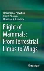 Flight of Mammals : from Terrestrial Limbs to Wings - Aleksandra A. Panyutina