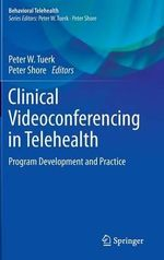 Clinical Videoconferencing in Telehealth : Program Development and Practice