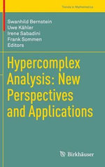 Hypercomplex Analysis : New Perspectives and Applications