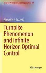 Turnpike Phenomenon and Infinite Horizon Optimal Control - Alexander J. Zaslavski