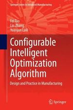 Configurable Intelligent Optimization Algorithm : Design and Practice in Manufacturing - Fei Tao