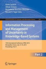 Information Processing and Management of Uncertainty : 15th International Conference on Information Processing and Management of Uncertainty in Knowledge-Based Systems, Ipmu 2014, Montpellier, France, July 15-19, 2014. Proceedings, Part II
