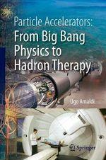 Particle Accelerators : from Big Bang Physics to Hadron Therapy - Ugo Amaldi