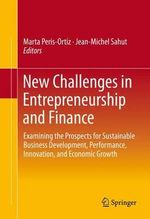 New Challenges in Entrepreneurship and Finance : Examining the Prospects for Sustainable Business Development, Performance, Innovation, and Economic Growth
