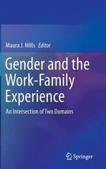 Gender and the Work-Family Experience : An Intersection of Two Domains