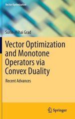 Vector Optimization and Monotone Operators via Convex Duality : Recent Advances - Sorin-Mihai Grad