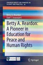 Betty A. Reardon : A Pioneer in Education for Peace and Human Rights - Betty Reardon