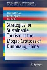 Strategies for Sustainable Tourism at the Mogao Grottoes of Dunhuang, China - Martha Demas