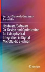 Hardware/Software Co-Design and Optimization for Cyberphysical Integration in Digital Microfluidic Biochips - Yan Luo