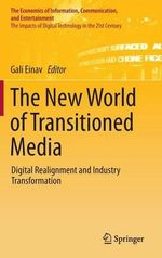 The New World of Transitioned Media : Digital Realignment and Industry Transformation